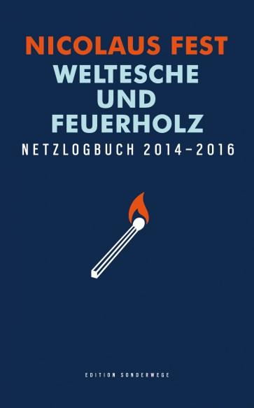 Weltesche und Feuerholz. Netzlogbuch 2014-2016