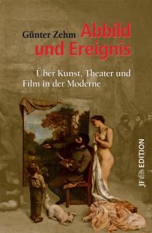 Abbild und Ereignis. Über Kunst, Theater und Film in der Moderne