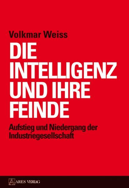 Die Intelligenz und ihre Feinde. Aufstieg und Niedergang der Industriegesellschaft