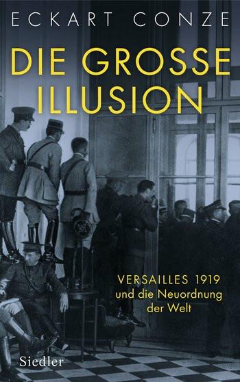 Die große Illusion – Versailles 1919 und die Neuordnung der Welt