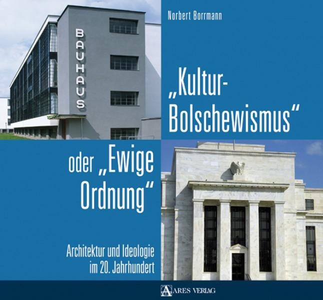 """Kulturbolschewismus oder """"Ewige Ordnung"""". Architektur und Ideologie im 20. Jahrhundert"""