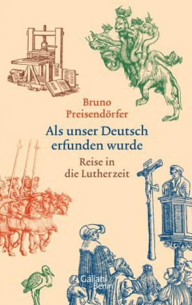 Als unser Deutsch erfunden wurde. Reise in die Lutherzeit