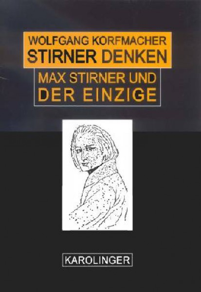 Stirner denken: Max Stirner - Leben und Werk