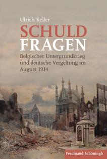 Schuldfragen Belgischer Untergrundkrieg und deutsche Vergeltung im August 1914