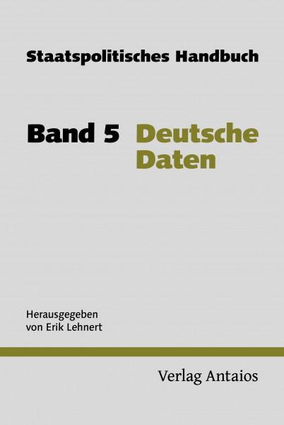 Staatspolitisches Handbuch, Band 5: Deutsche Daten