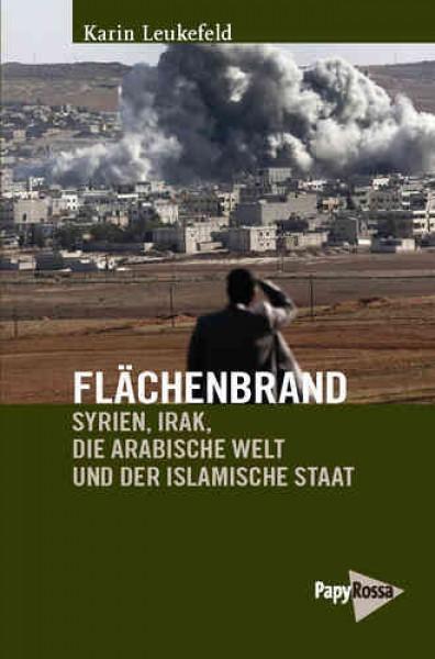 Flächenbrand. Syrien, Irak, die Arabische Welt und der Islamische Staat
