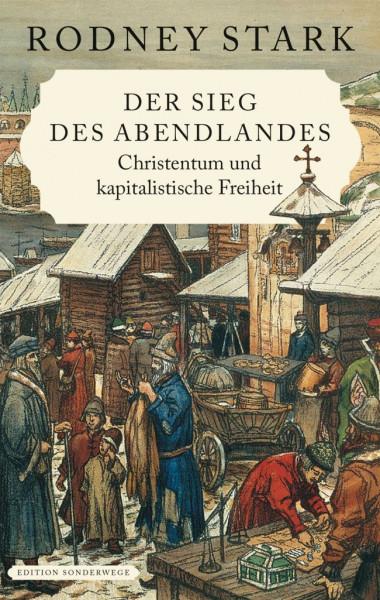 Sieg des Abendlandes. Christentum und kapitalistische Freiheit