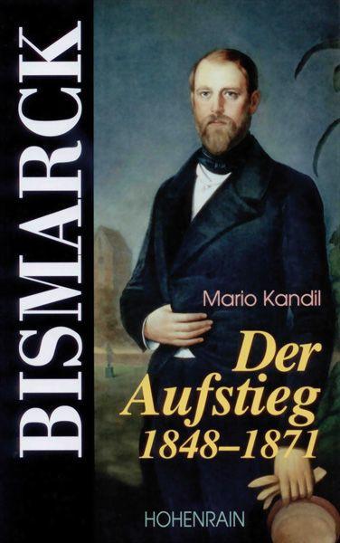 Bismarck. Der Aufstieg 1848–1871
