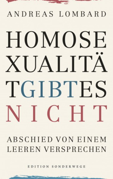 Homosexualität gibt es nicht. Abschied von einem leeren Versprechen
