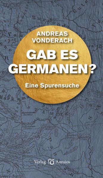 Gab es Germanen? Eine Spurensuche