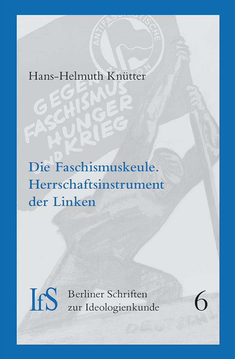 Die Faschismuskeule. Herrschaftsinstrument der Linken   Berliner ...